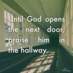 Until God opens the next door .....